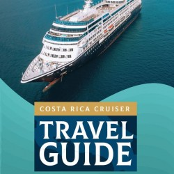 Costa Rica Ultimate Travel Guide for Cruise Lovers